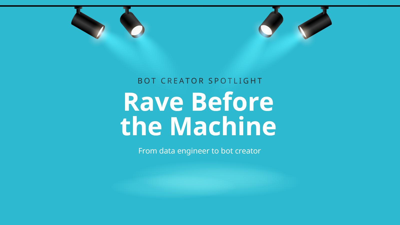 Bot creator spotlight: Rave Before theMachine