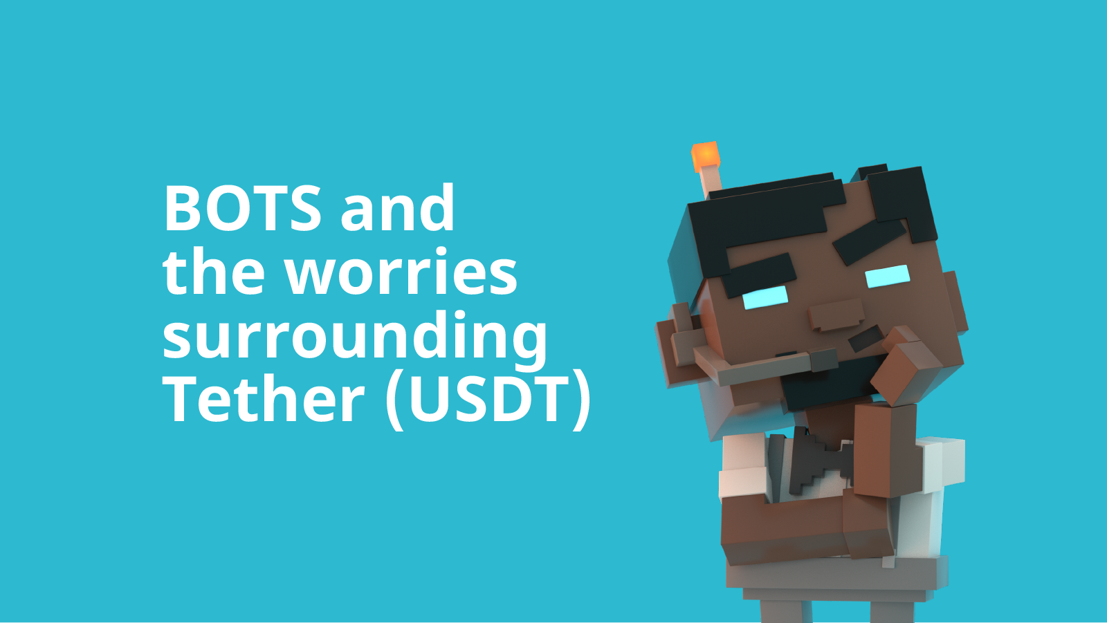 BOTS and the worries surrounding stablecoin Tether (USDT)