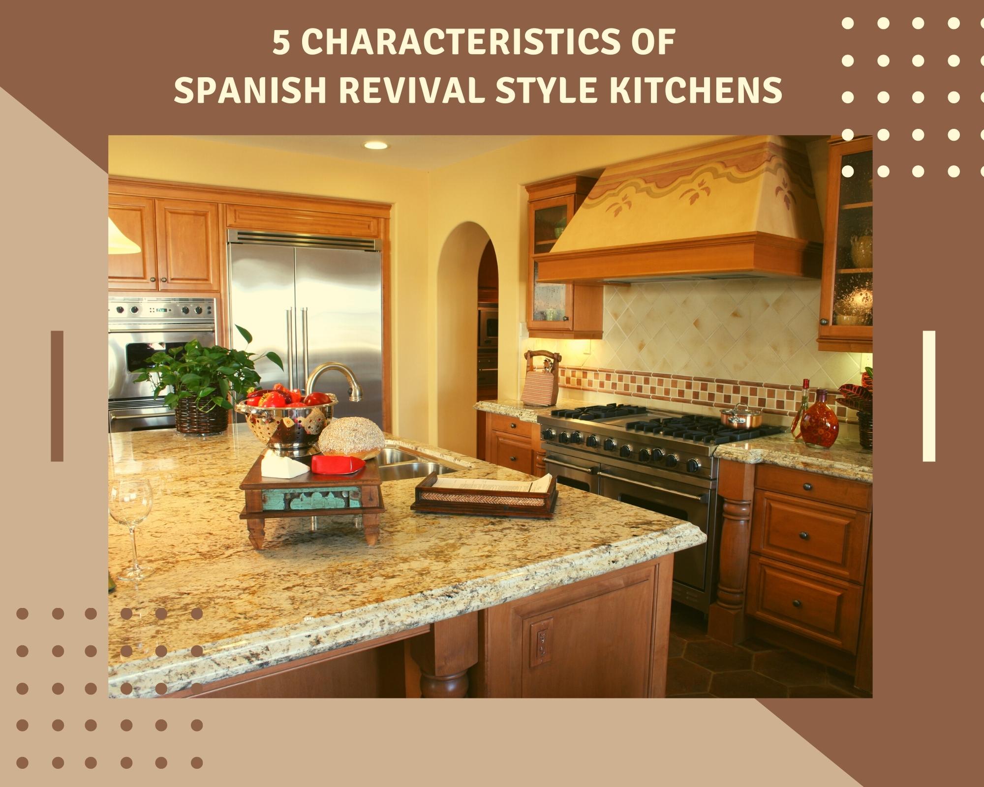 5 Characteristics Spanish Reviavl Style Kitchens