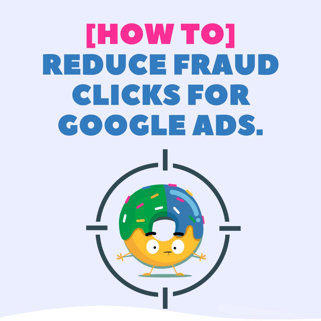 [HOW TO] reduce Fraud Clicks for Google Ads.