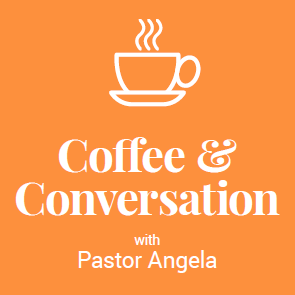 Coffee and Conversation with Pastor Angela