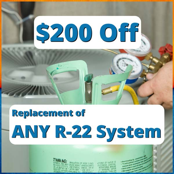 $200 off the replacement of any R-22 System