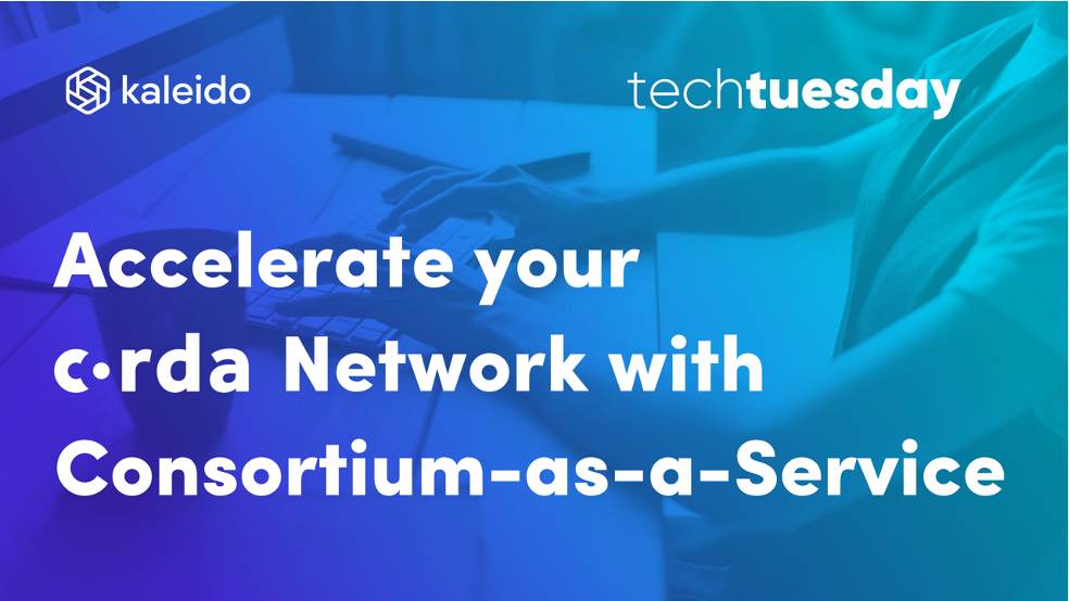 Accelerate your Corda Network with Consortium-as-a-Service