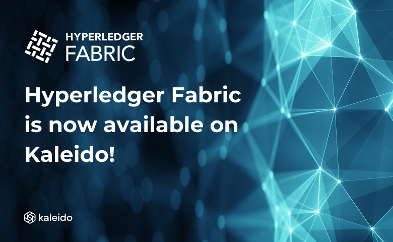 Hyperledger Fabric is now available on Kaleido