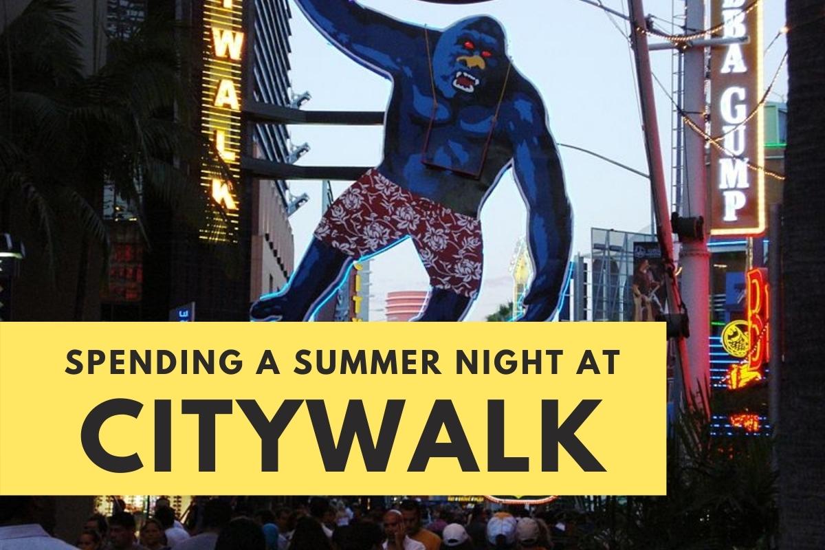 Spending Summer Nights at CityWalk
