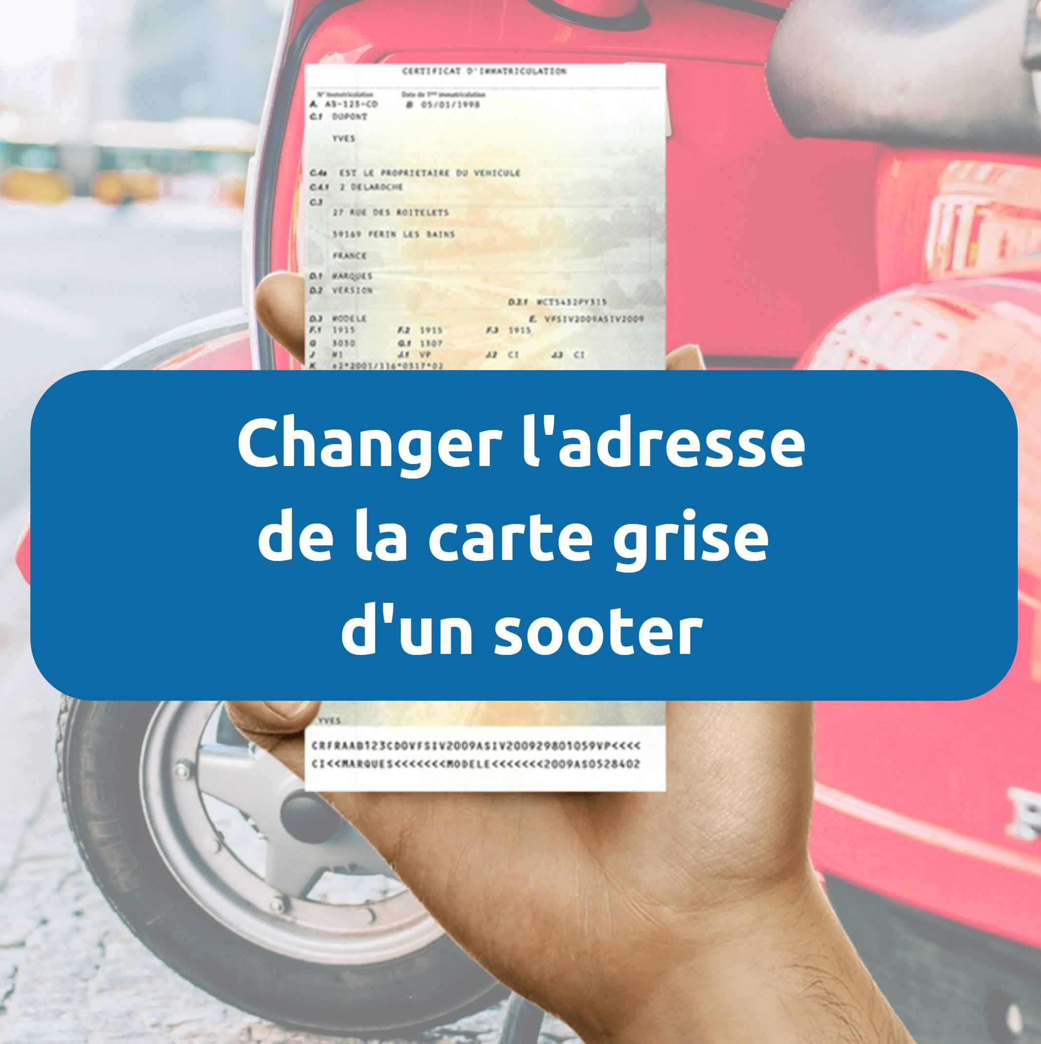 changement carte grise scooter Demande changement d'adresse carte grise scooter 50cc