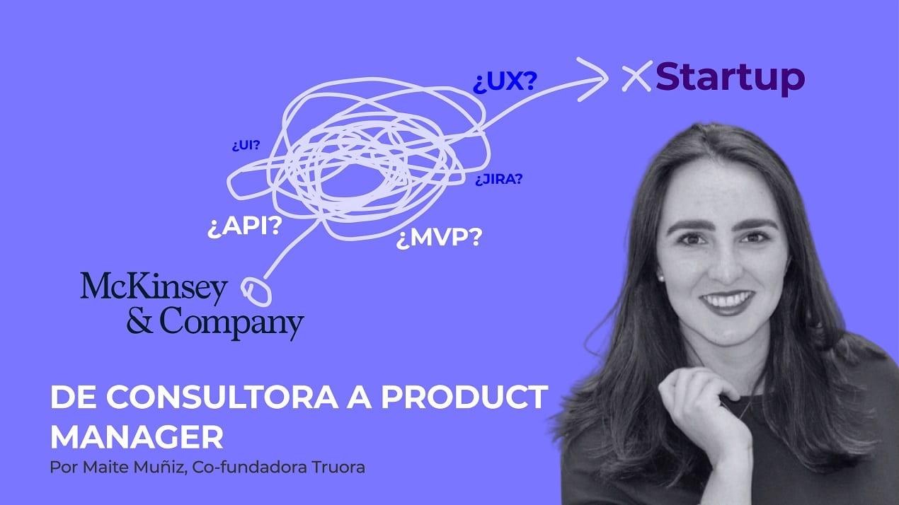 De consultora a Product Manager - Mucho más fácil y difícil de lo que creen