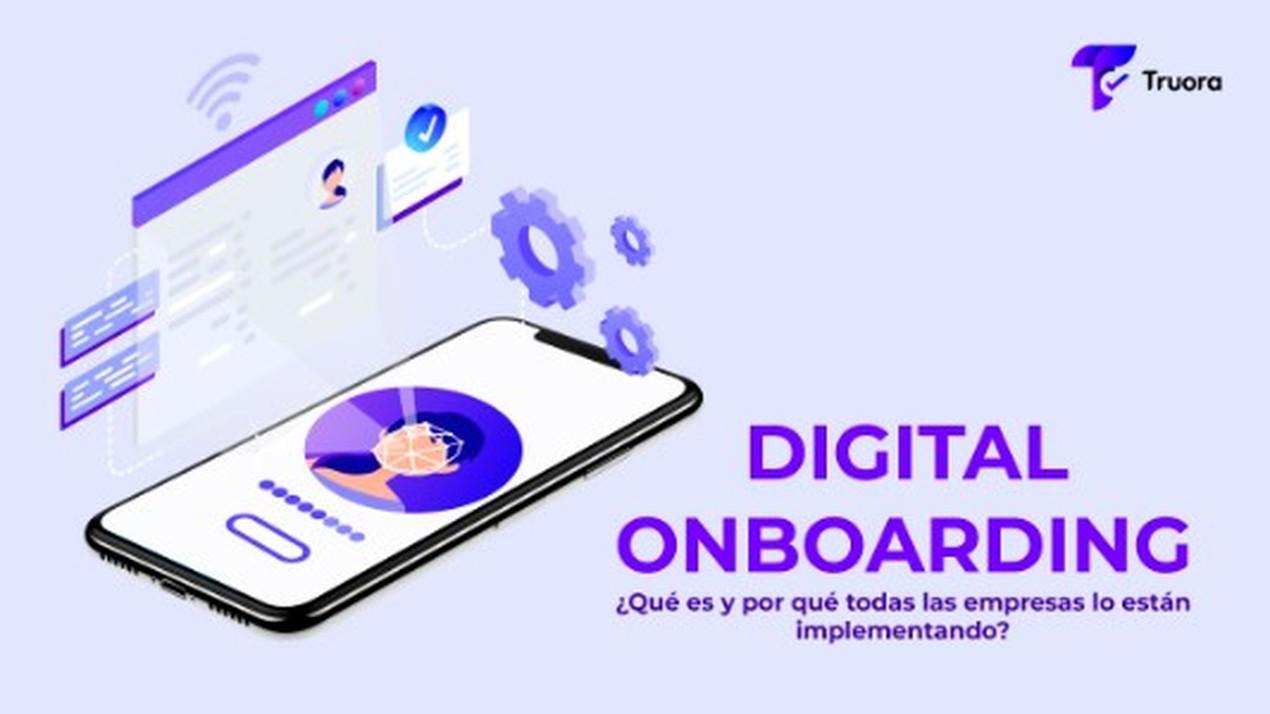 ¿Qué es el Digital Onboarding y ¿por qué todas las compañías lo usan?