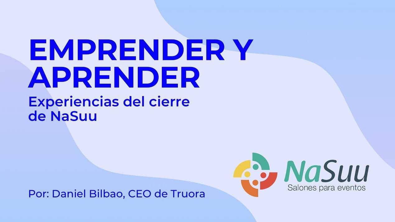 Emprender y aprender, lecciones aprendidas con el cierre del Startup Nasuu.com