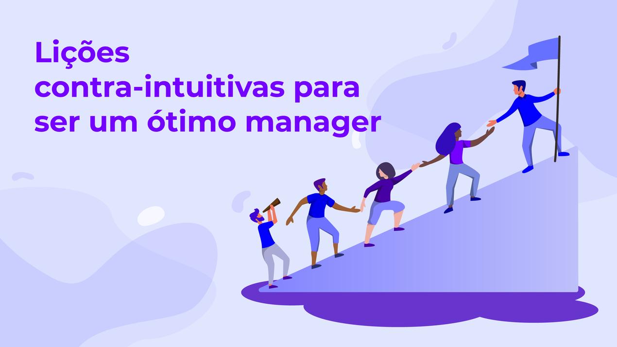 Lições contra-intuitivas para ser um ótimo manager