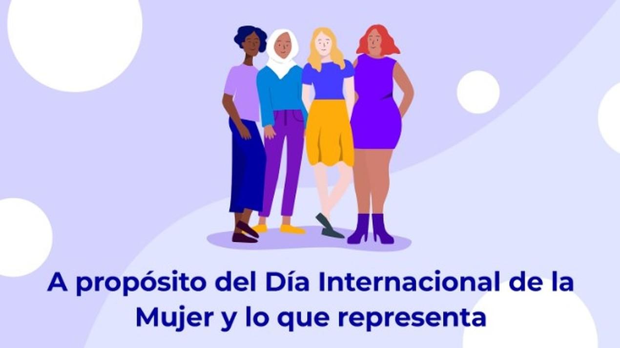 A propósito del Día Internacional de la Mujer y lo que representa
