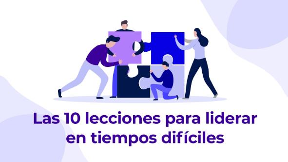 Las 10 lecciones para liderar en tiempos difíciles