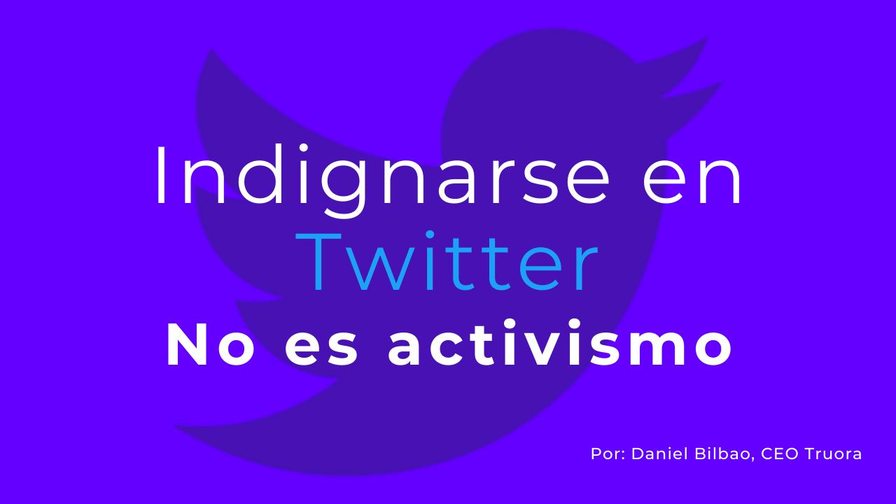 Indignarse en Twitter no es activismo
