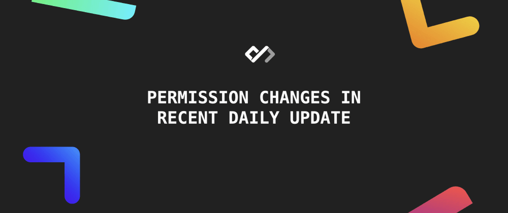 ⚠� Permission Changes in Recent Daily Update