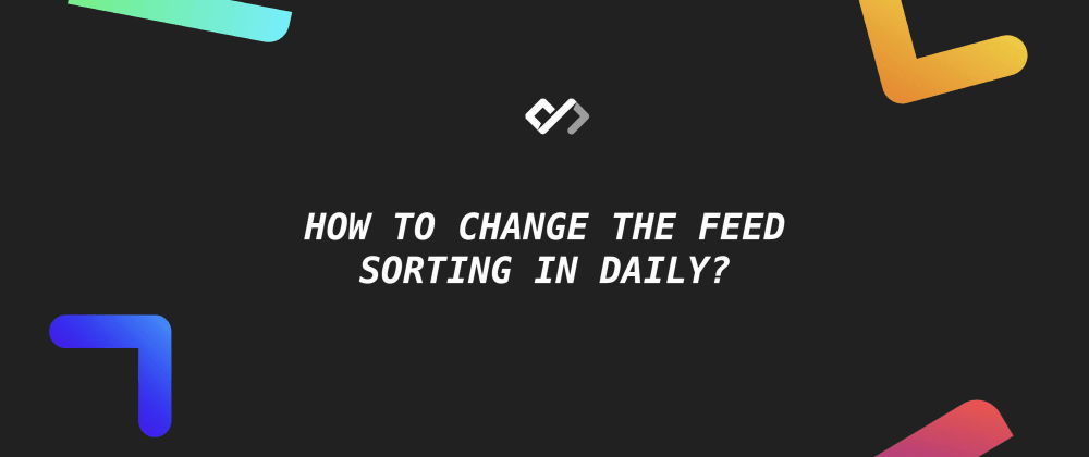🎯 How to Change the Feed Sorting in Daily?