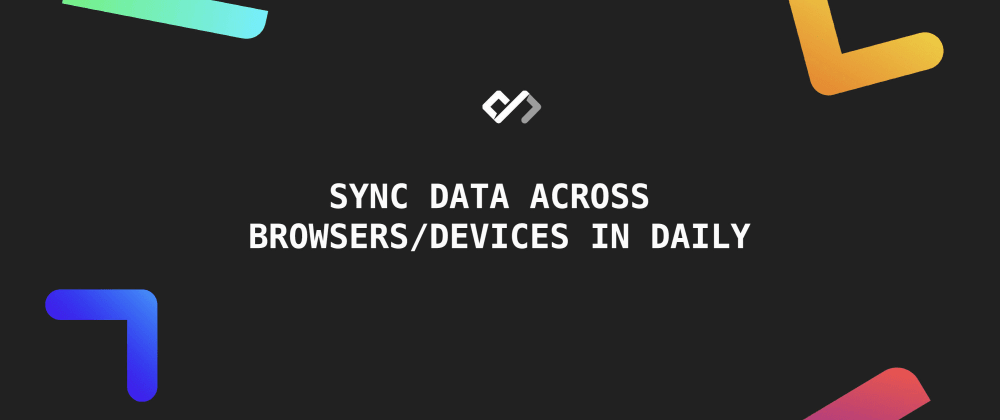 ⚡️ Sync Data Across Browsers/Devices in Daily