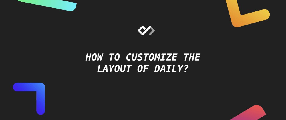 🔥 How to Customize the Layout of Daily?