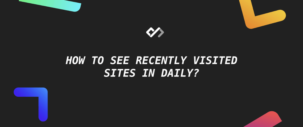 👨💻 How to See Recently Visited Sites in Daily?