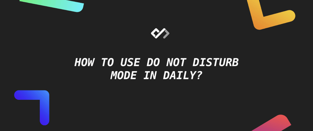 😴 How to Use Do Not Disturb Mode in Daily?