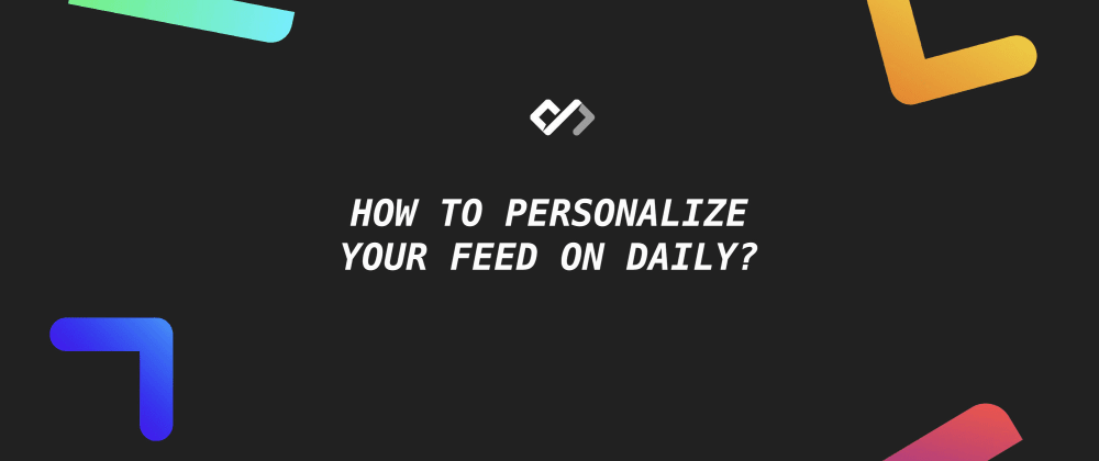 How to Personalize Your Feed on Daily