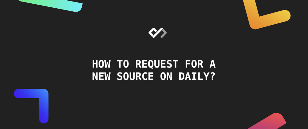 How to Request for A New Source on Daily?