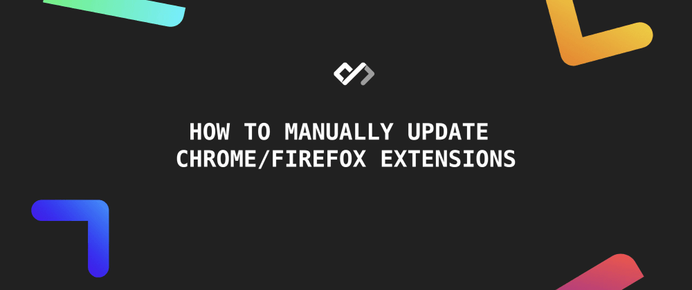 🚀 How to Manually Update Chrome/Firefox Extensions
