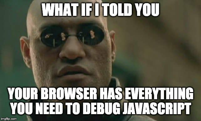 If I told you your browser has everything you need to debug javascript
