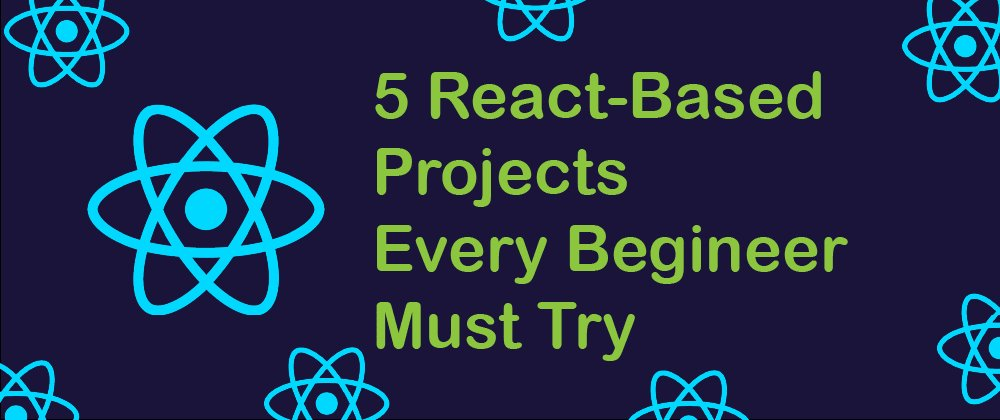 5 React-Based Projects Every Beginner Must Try