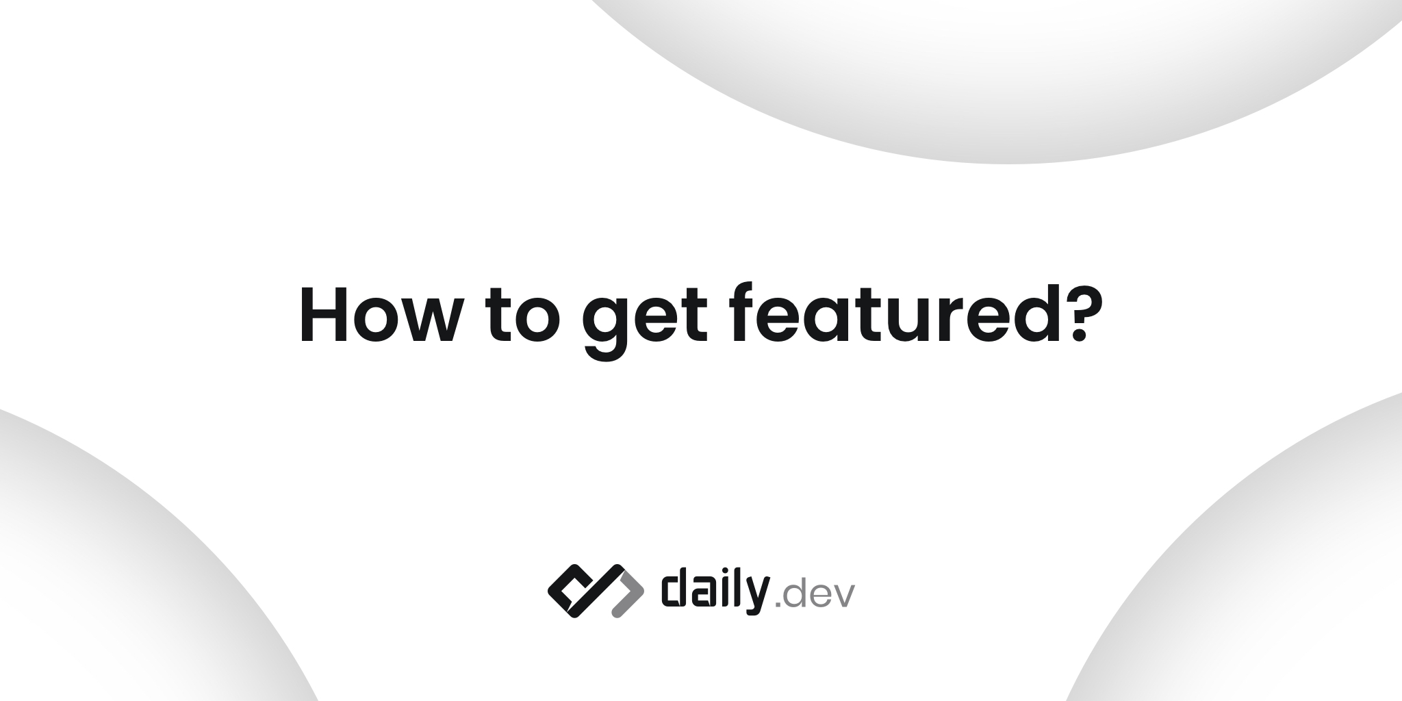 How to get featured on daily.dev?