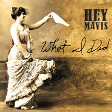 Hey Mavis: What I Did CD Digipack