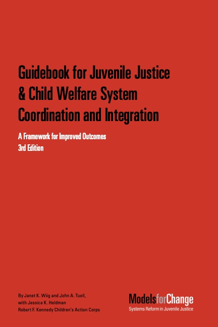 Guidebook for Juvenile Justice and Child Welfare System Coordination and Integration: A Framework for Improved Outcomes, 3rd Edition