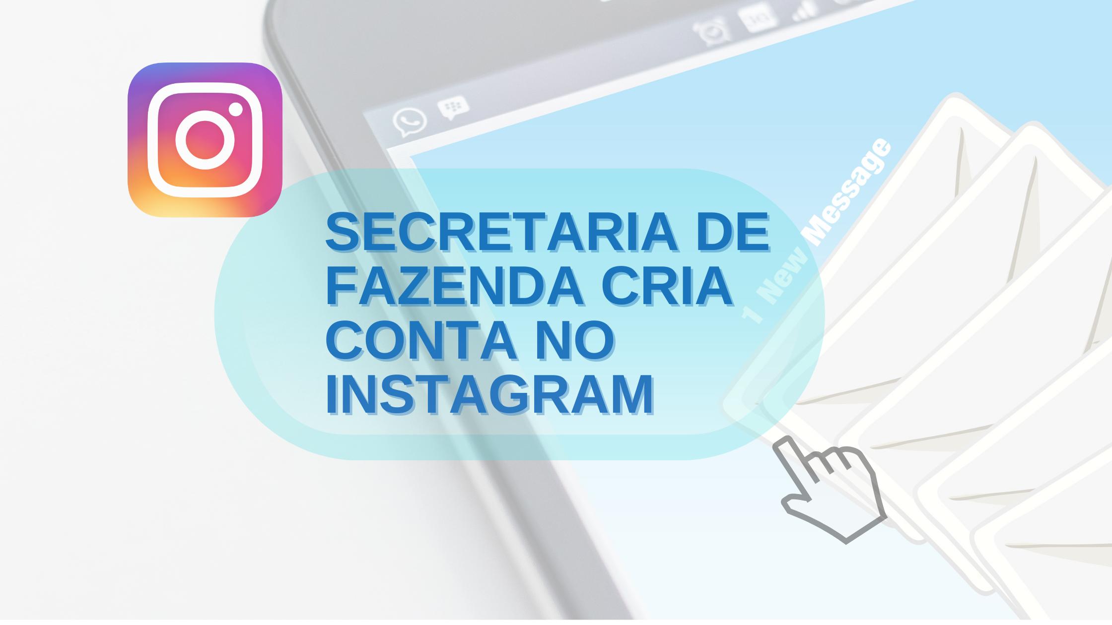 Secretaria de Fazenda cria conta no Instagram e garante mais um canal de comunicação com os contribuintes mineiros
