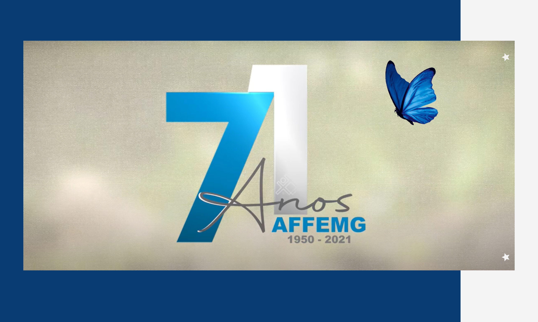 AFFEMG 71 ANOS: A CADA RECOMEÇO, JUNTOS E MAIS FORTES!