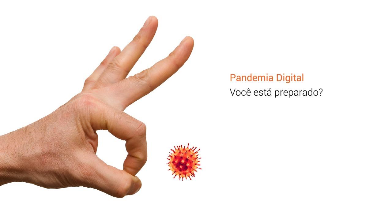 Pandemia digital, você está preparado?