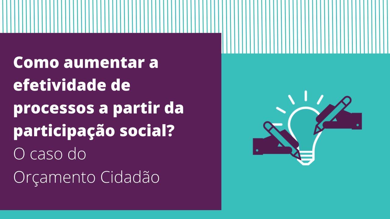 Como aumentar  a efetividade de  processos a partir  da participação  social?