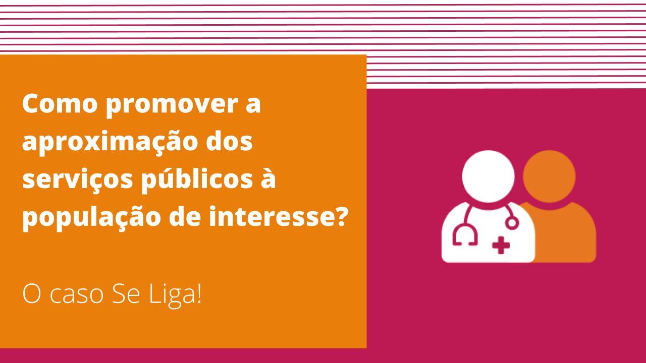 Como promover a aproximação dos serviços públicos à população de interesse?