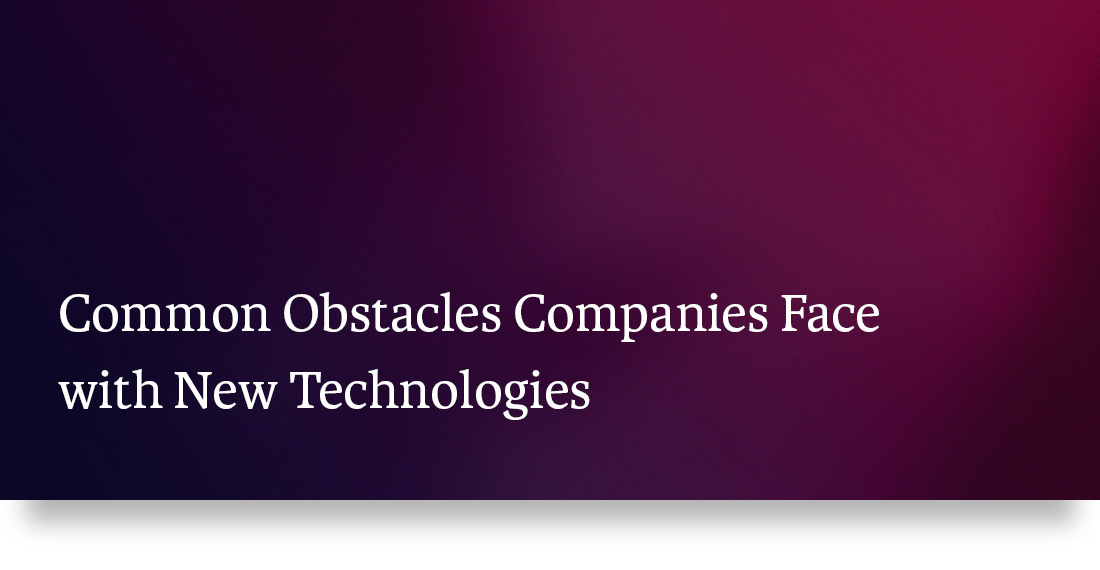 Common Obstacles Companies Face with New Technologies