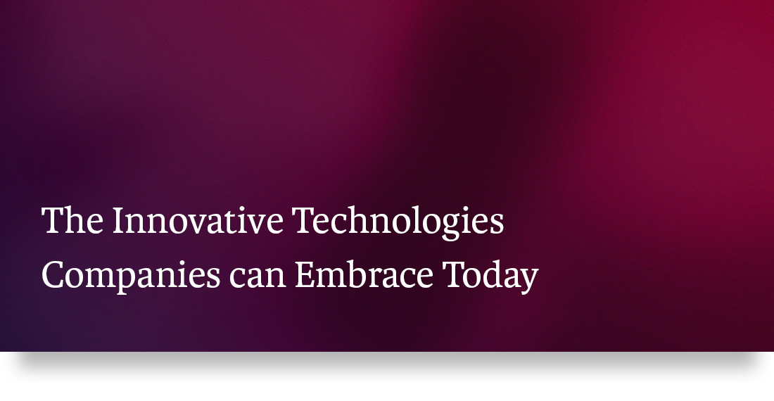 The Innovative Technologies Companies can Embrace Today