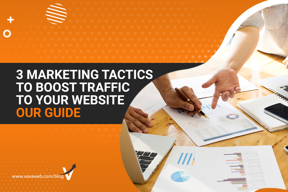 3 Marketing Tactics to Boost Traffic to Your Website - Our Guide