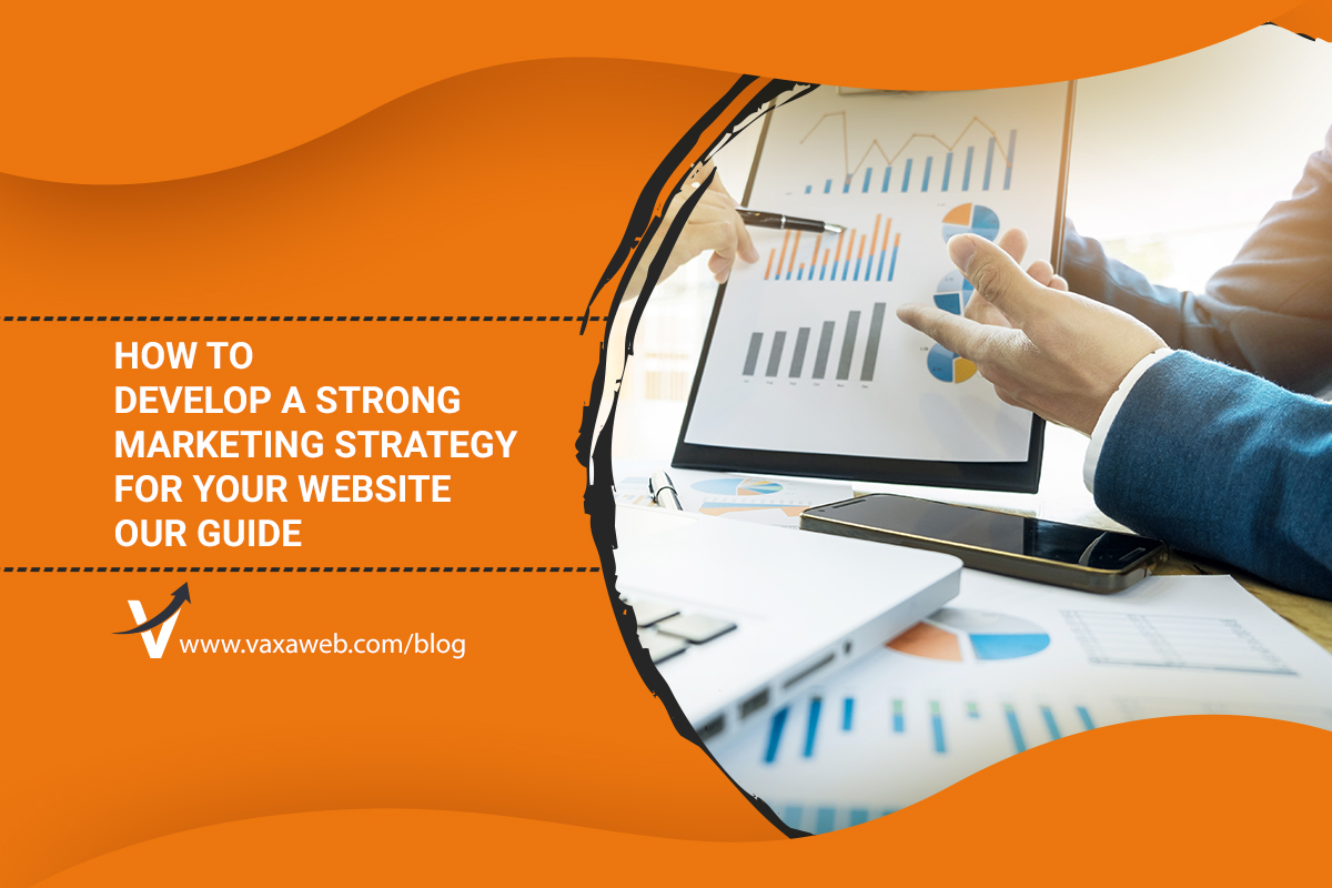 How to Develop a Strong Marketing Strategy for Your Website - Our Guide
