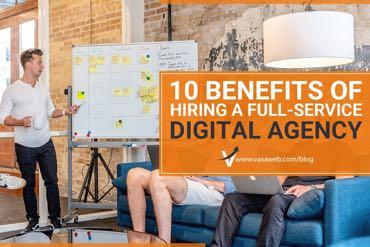 10 Benefits of Hiring a Full-Service Digital Agency