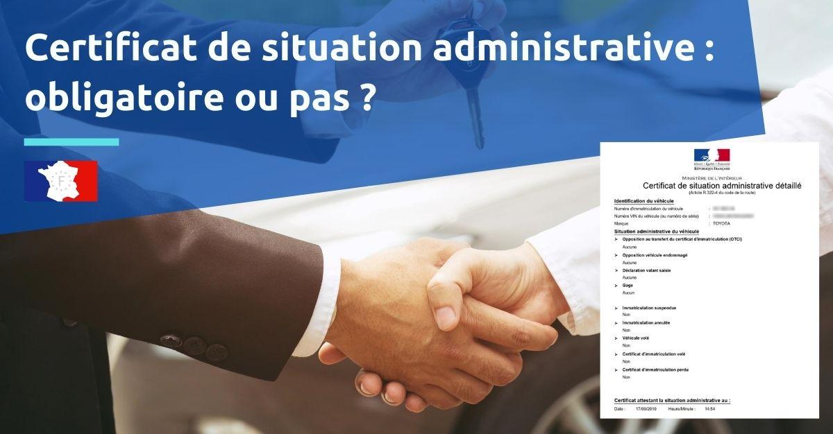 certificat de situation administrative détaillé obligatoire ou pas pour vendre voiture