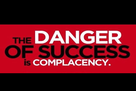 The Danger of Success is Complacency