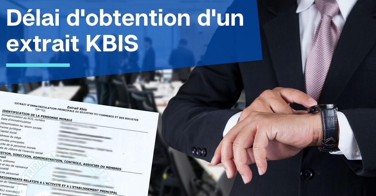 Délai d'obtention d'un extrait KBIS