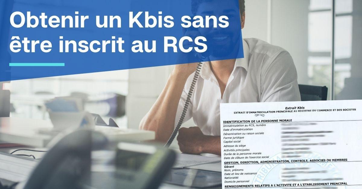 Obtenir un Kbis sans être inscrit au RCS