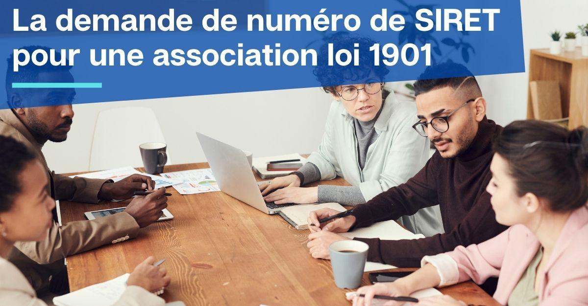 La demande de numéro de SIRET pour une association loi 1901