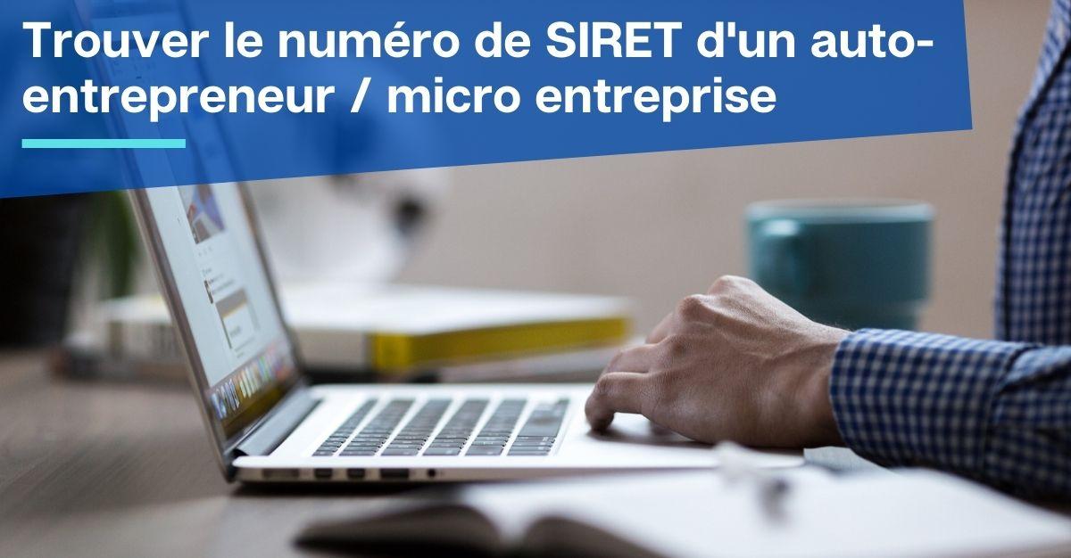 Trouver le numéro de SIRET d'un auto-entrepreneur  micro entreprise