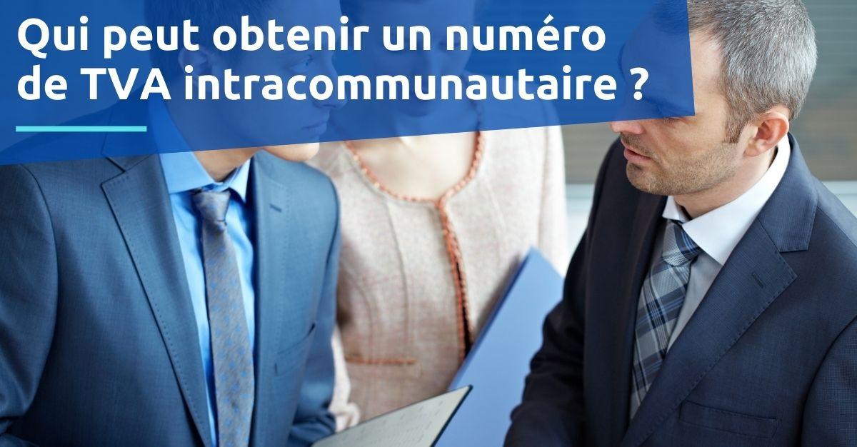 qui peut obtenir un numéro de TVA intracommunautaire ?