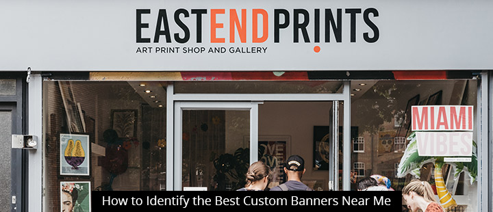 How to Identify the Best Custom Banners Near Me