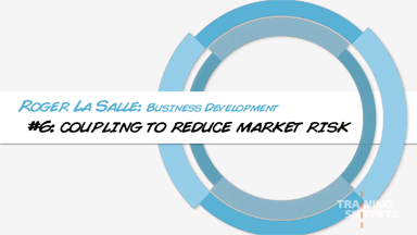 Business Development #6: Coupling To Reduce Market Risk